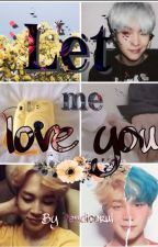 Let me love you|[yoonmin ] by Pandicorul