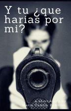 Y tú ¿Qué harías por mí? by CamilaRamirez800