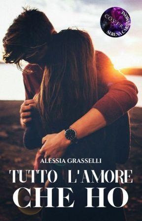 Tutto l'amore che ho by AlessiaGrasselli