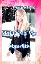 Moi Et Ma Vie Maudite(ARRET PERMANENT)  by andychloe12
