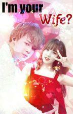 I'm Your Wife?!? (Yuju & Jimin)_Romance_BangChin by jimin_a_____