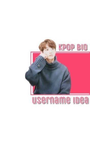 kpop username and bio ideas ✧ - 주물 - Wattpad