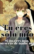 Tú eres solo mío by La_Miss_Pancha_UwU