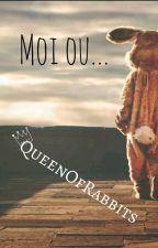 Moi ou... by QueenofRabbits
