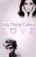 A Silly Little Thing Called Love *on hold* by Book_Land
