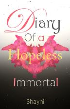 Diary of a Hopeless Immortal by Shayni