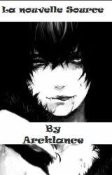 La nouvelle Source by Arcklance