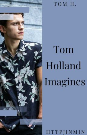 Tom Holland Imagines | Discontinued by httpjinmin