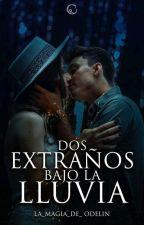 Dos Extraños Bajo La Lluvia- Editada by user39164637
