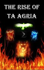 The Rise of Ta Agria by RiverReeds
