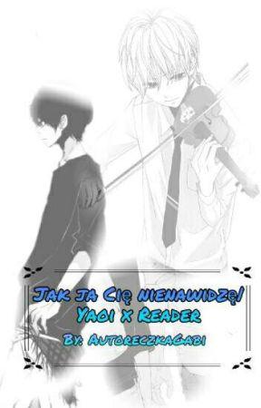 Jak ja Cię nienawidzę| Yaoi x Reader   by AutoreczkaGabi