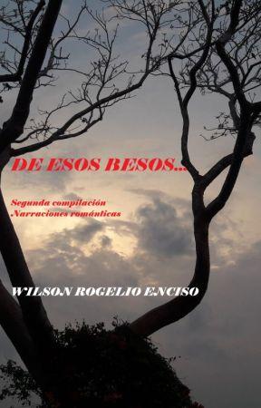 De esos besos... by WilsonRogelioEnciso