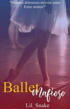 Ballet Mafioso(Completo) Duologia Da Series Mafiosos  by Lua_Anjo
