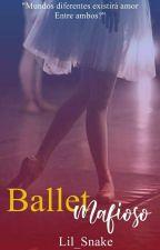 Ballet Mafioso( Série Mafiosos )#Wattys2018 by Lya_Anjo