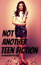 Not Another Teen Fiction by Blind3dbyth3light