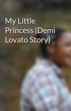 My Little Princess (Demi Lovato Story) by ayyeitshollis