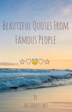 Beautiful Quotes from Famous People by JessTtzz