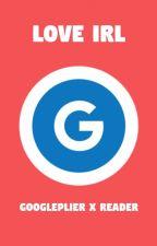 Love IRL (Googleplier X Reader) by Fan714