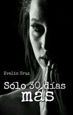 """""""Sólo 30 días más""""  by EvelinCruz508"""