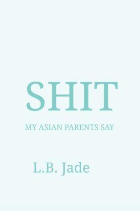 Shit My Asian Parents Say by LB_Jade