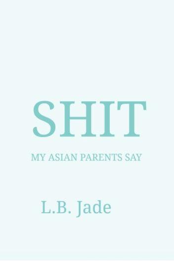Shit My Asian Parents Say