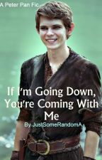 If I'm Going Down, You're Coming With Me (A Peter Pan Story) by JustSomeRandomA