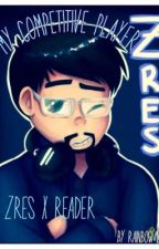 My Competitive Player (Zres x Reader) by RainbowGaming