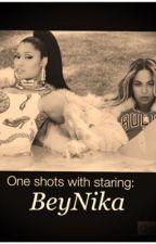 One shots with: BeyNika  by Ayeitskaylaaa
