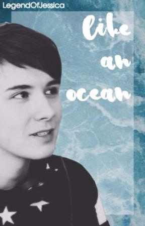 Like An Ocean (Eventual Dan Howell x Reader) by LegendOfJessica