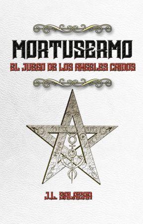 MORTUSERMO: EL JUEGO DE LOS ÁNGELES CAÍDOS (LIBRO II) by JL_Salazar