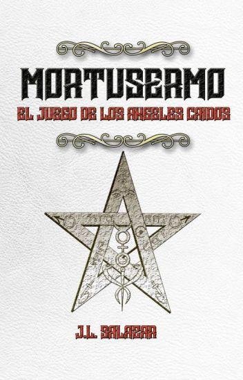 MORTUSERMO: EL JUEGO DE LOS ÁNGELES CAÍDOS (LIBRO II)