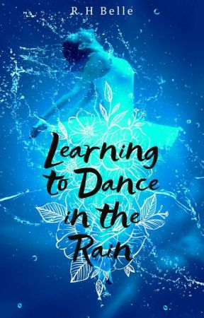 Learning to Dance in the Rain by HaileyBelle867