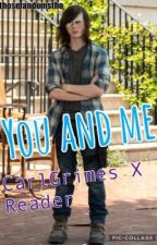 You And Me||Carl Grimes X Reader by thosefandomstho