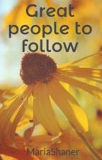 Great people to follow by MariaShaner