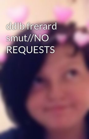 ddlb frerard smut//NO REQUESTS by violet_isgay