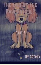 The End Of The Paw Patrol? Part 2 by GDTrey