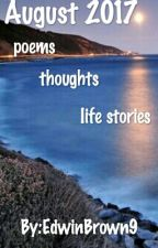 August 2017.     poems       thoughts      life stories  by EdwinBrown9