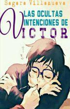 Las ocultas intenciones de Víctor by sagaravillanueva