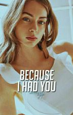 because i had you ✧ CC by ohyouth