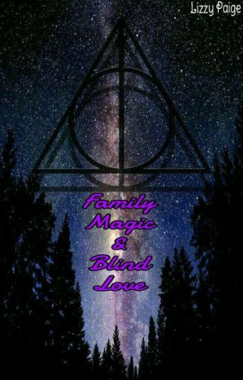 Family, Magic, and Blind Love