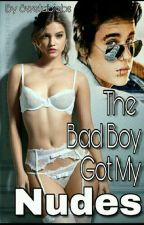 The Bad Boy Got My Nudes (18+)  #Wattys2017 by Swetabiebs