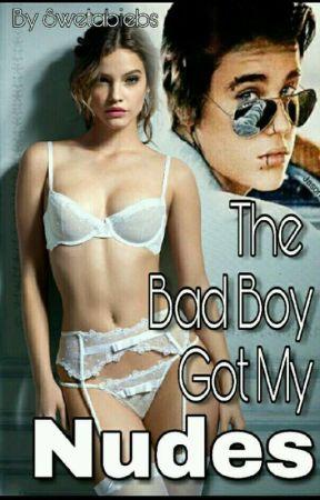 The Bad Boy Got My Nudes (18+)  #Wattys2017 by Swetabiebs