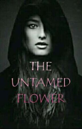 The Untamed Flower by chaseme06