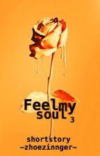 Feel my soul  by ZhoeZinnger