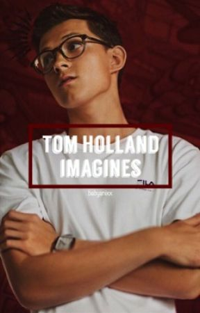 Tom Holland Imagines - You Expect To Raise A Baby With Me