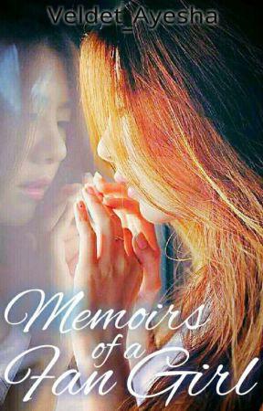 Memoirs Of A Fan Girl by Veldet_Ayesha