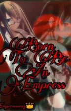 Born to be an Empress by Empresssssexy
