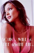 Young, Wild & Free (Tome 7) : The End by Melalioune
