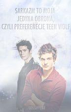 Sarkazm to moja jedyna obrona, czyli preferencje Teen Wolf by gossippear
