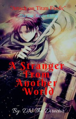 Đọc truyện [ Attack on Titan Fanfic ] Xuyên không: Người Lạ Từ Thế Giới Khác(Editing)